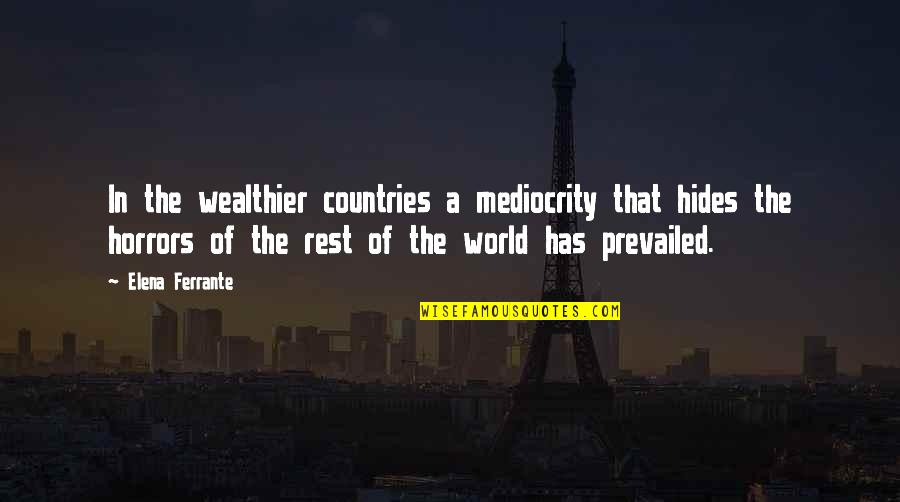 Horrors Quotes By Elena Ferrante: In the wealthier countries a mediocrity that hides