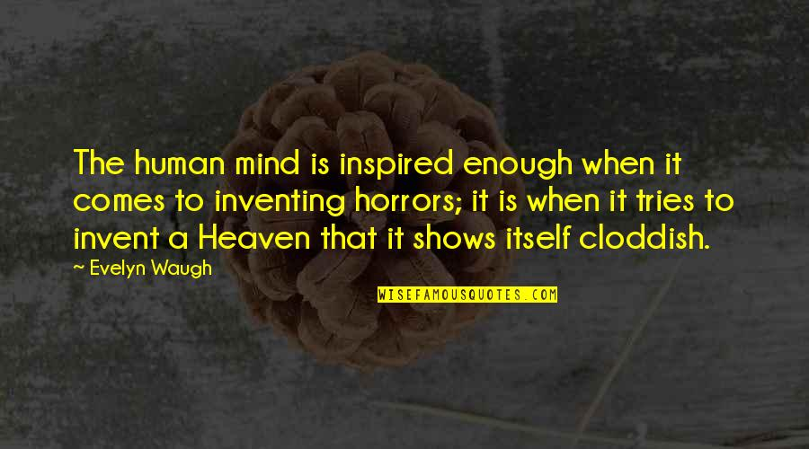 Horrors Quotes By Evelyn Waugh: The human mind is inspired enough when it