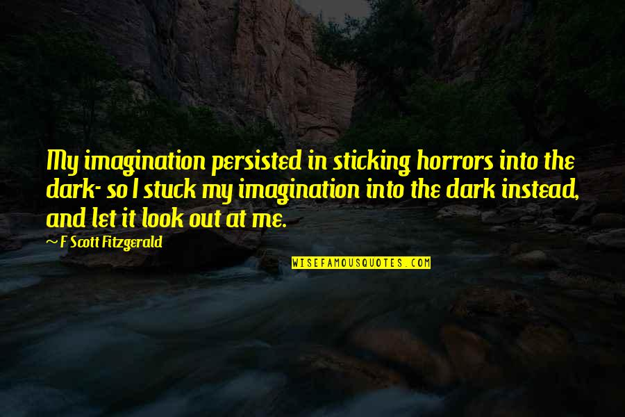 Horrors Quotes By F Scott Fitzgerald: My imagination persisted in sticking horrors into the