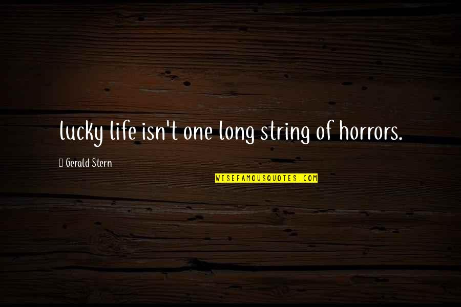 Horrors Quotes By Gerald Stern: lucky life isn't one long string of horrors.
