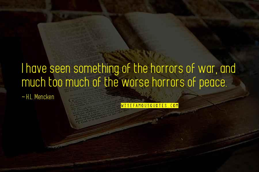 Horrors Quotes By H.L. Mencken: I have seen something of the horrors of