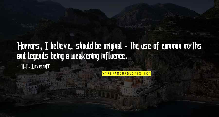 Horrors Quotes By H.P. Lovecraft: Horrors, I believe, should be original - the