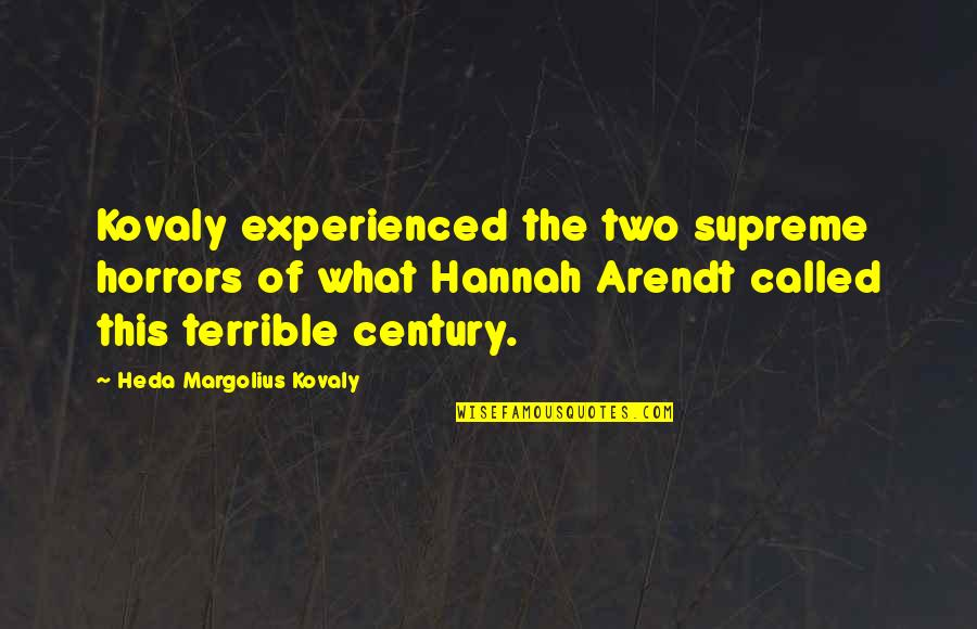 Horrors Quotes By Heda Margolius Kovaly: Kovaly experienced the two supreme horrors of what