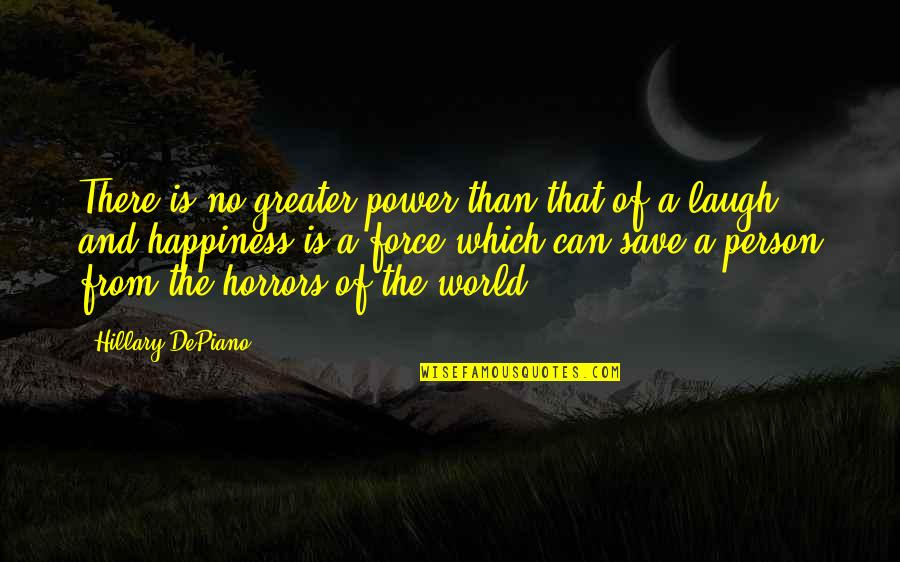 Horrors Quotes By Hillary DePiano: There is no greater power than that of