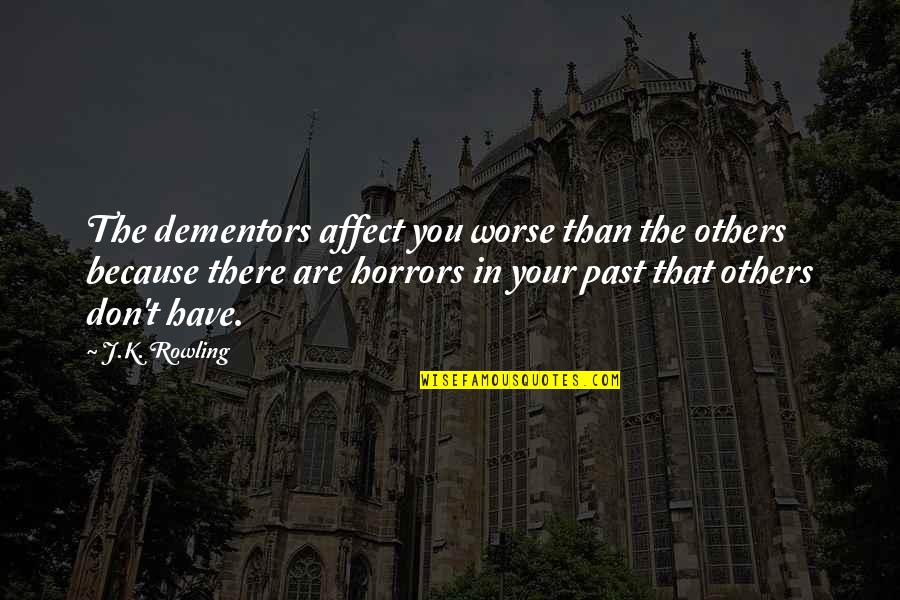 Horrors Quotes By J.K. Rowling: The dementors affect you worse than the others