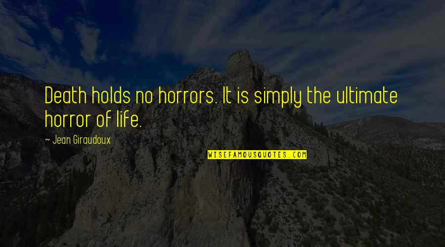 Horrors Quotes By Jean Giraudoux: Death holds no horrors. It is simply the