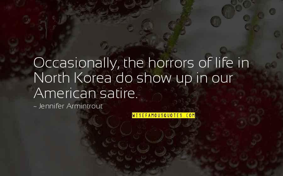 Horrors Quotes By Jennifer Armintrout: Occasionally, the horrors of life in North Korea