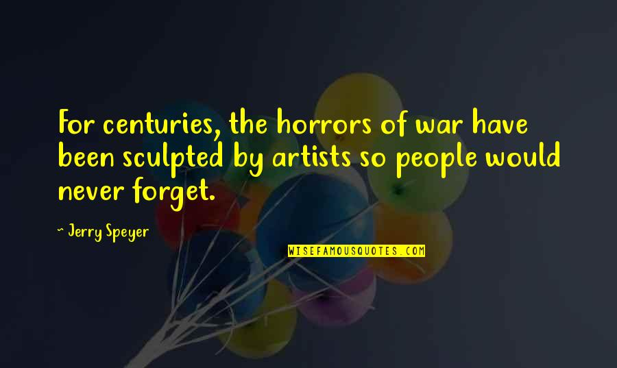 Horrors Quotes By Jerry Speyer: For centuries, the horrors of war have been