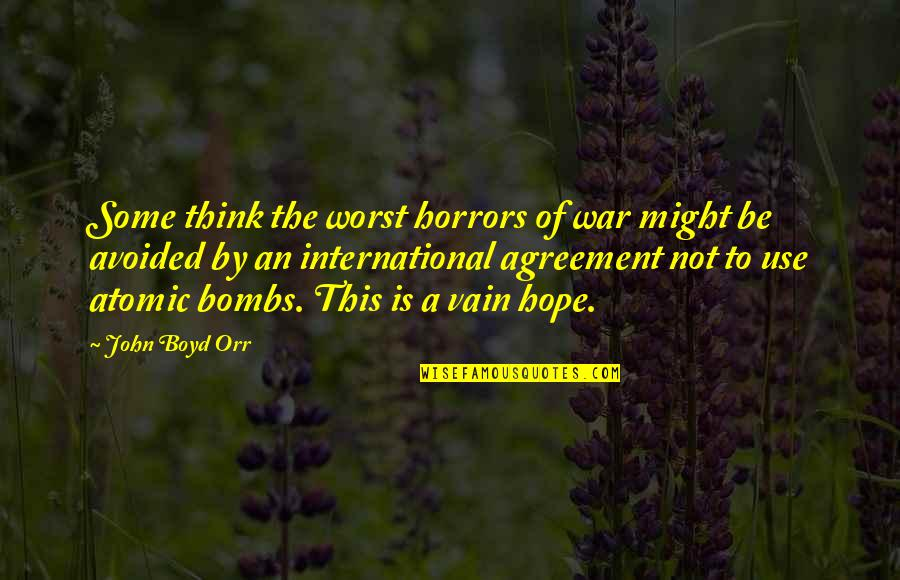 Horrors Quotes By John Boyd Orr: Some think the worst horrors of war might