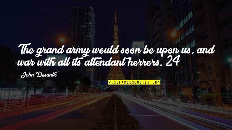 Horrors Quotes By John Desantis: The grand army would soon be upon us,