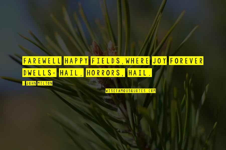 Horrors Quotes By John Milton: Farewell happy fields,Where joy forever dwells: Hail, horrors,