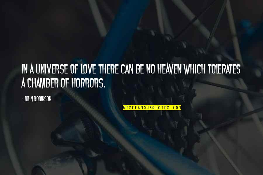 Horrors Quotes By John Robinson: In a universe of love there can be