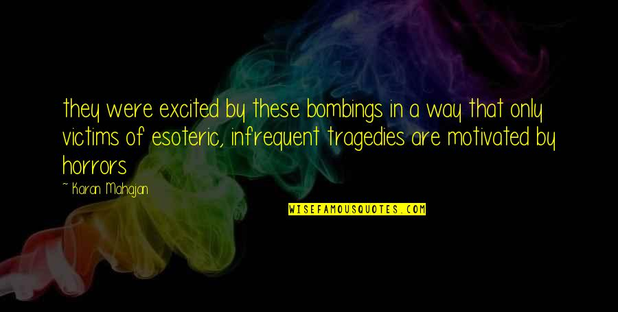 Horrors Quotes By Karan Mahajan: they were excited by these bombings in a