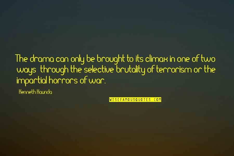 Horrors Quotes By Kenneth Kaunda: The drama can only be brought to its