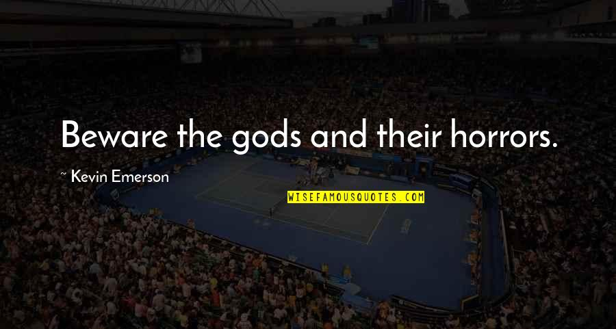 Horrors Quotes By Kevin Emerson: Beware the gods and their horrors.