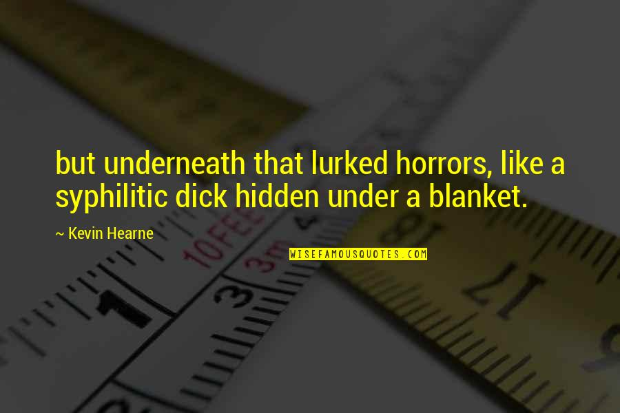 Horrors Quotes By Kevin Hearne: but underneath that lurked horrors, like a syphilitic