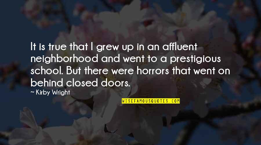 Horrors Quotes By Kirby Wright: It is true that I grew up in