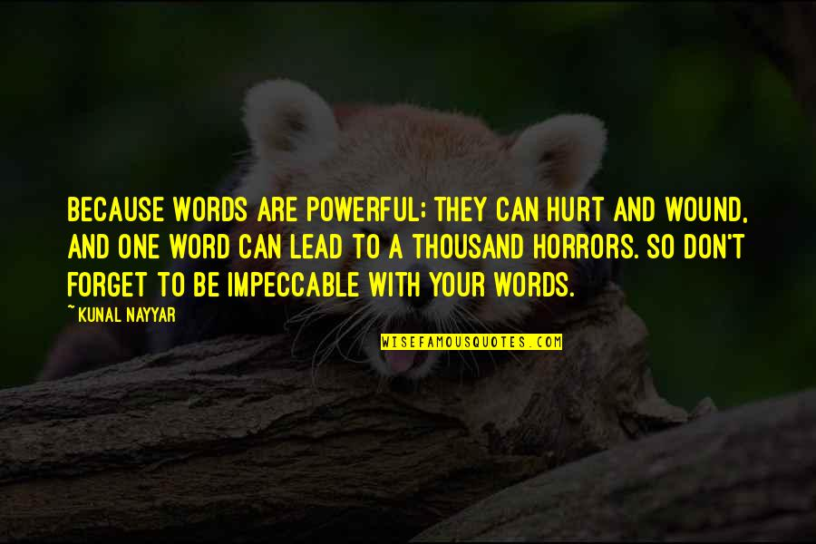 Horrors Quotes By Kunal Nayyar: Because words are powerful; they can hurt and