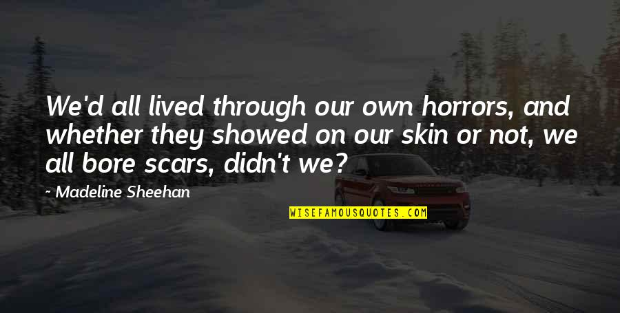 Horrors Quotes By Madeline Sheehan: We'd all lived through our own horrors, and