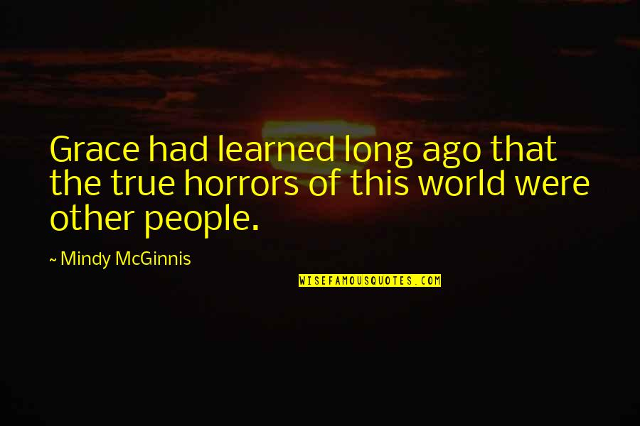 Horrors Quotes By Mindy McGinnis: Grace had learned long ago that the true