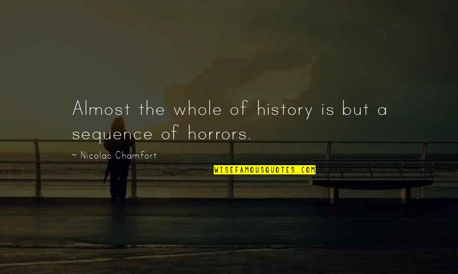 Horrors Quotes By Nicolas Chamfort: Almost the whole of history is but a
