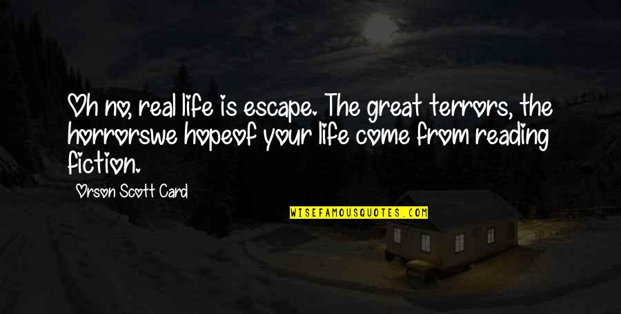 Horrors Quotes By Orson Scott Card: Oh no, real life is escape. The great