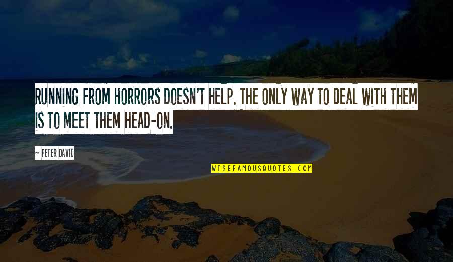 Horrors Quotes By Peter David: Running from horrors doesn't help. The only way