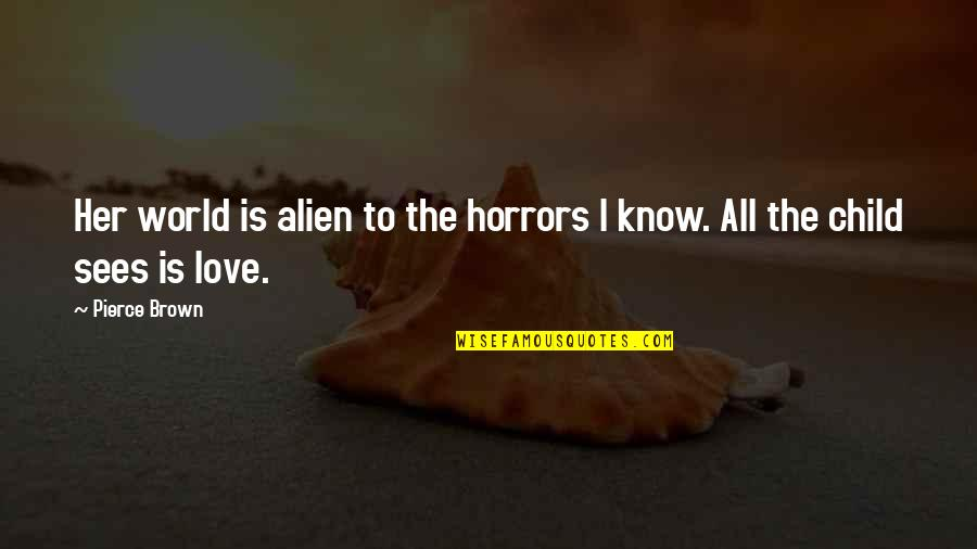 Horrors Quotes By Pierce Brown: Her world is alien to the horrors I