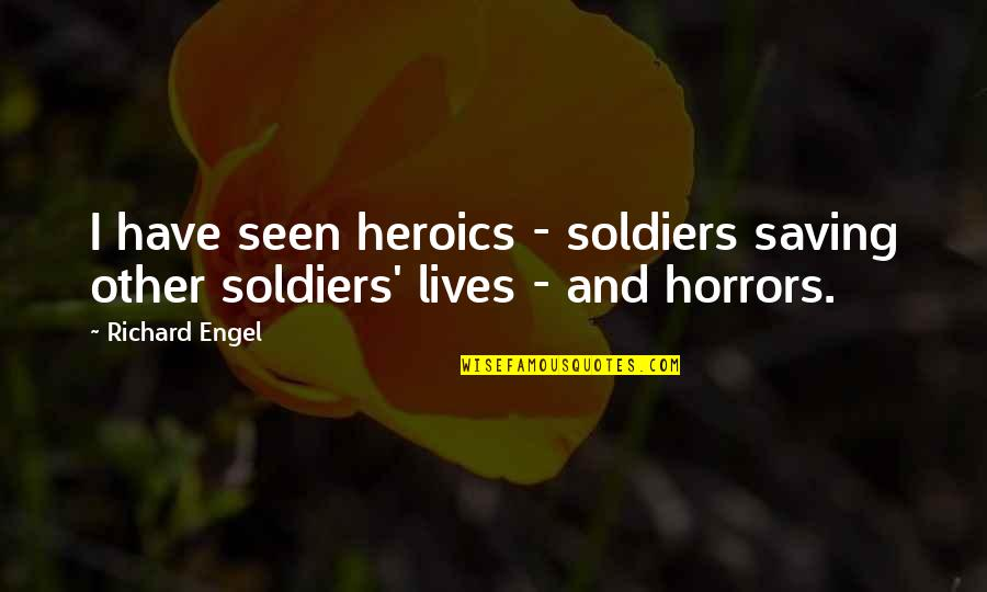 Horrors Quotes By Richard Engel: I have seen heroics - soldiers saving other