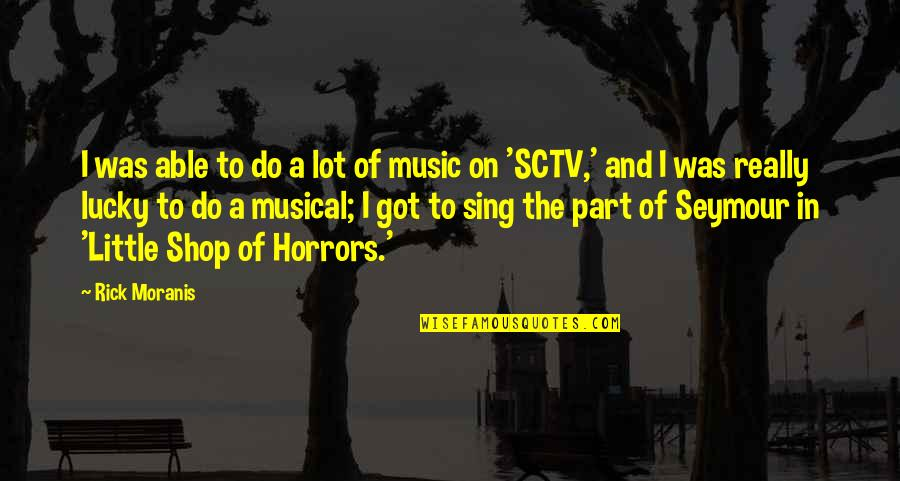 Horrors Quotes By Rick Moranis: I was able to do a lot of