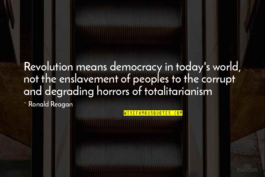 Horrors Quotes By Ronald Reagan: Revolution means democracy in today's world, not the
