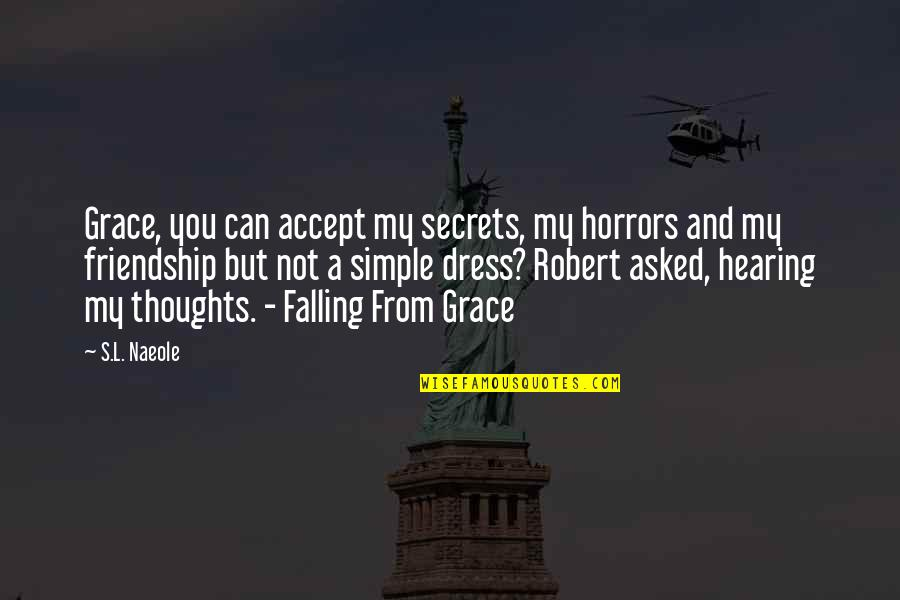 Horrors Quotes By S.L. Naeole: Grace, you can accept my secrets, my horrors