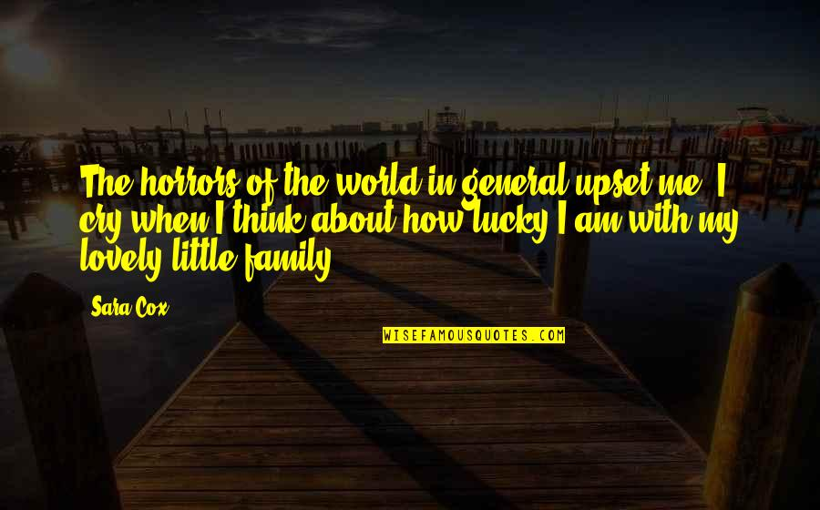 Horrors Quotes By Sara Cox: The horrors of the world in general upset