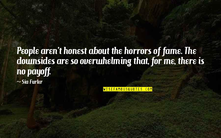 Horrors Quotes By Sia Furler: People aren't honest about the horrors of fame.