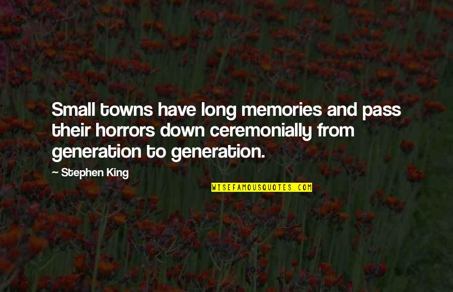 Horrors Quotes By Stephen King: Small towns have long memories and pass their
