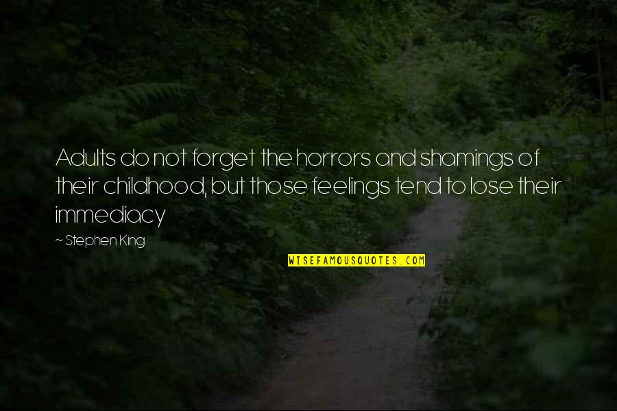 Horrors Quotes By Stephen King: Adults do not forget the horrors and shamings