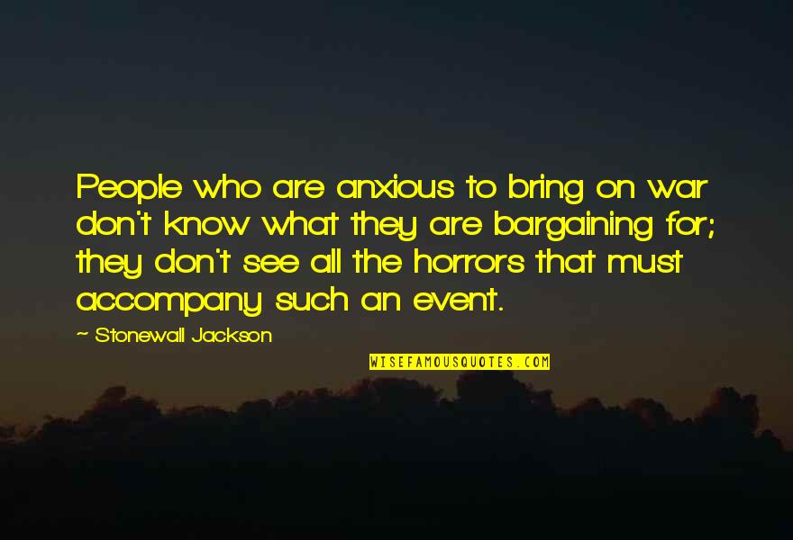 Horrors Quotes By Stonewall Jackson: People who are anxious to bring on war