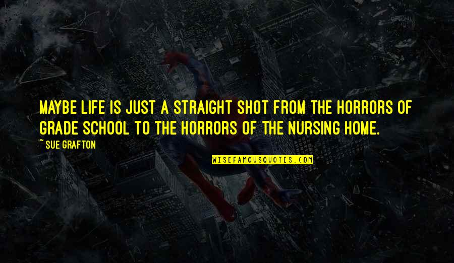 Horrors Quotes By Sue Grafton: Maybe life is just a straight shot from