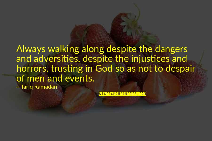 Horrors Quotes By Tariq Ramadan: Always walking along despite the dangers and adversities,