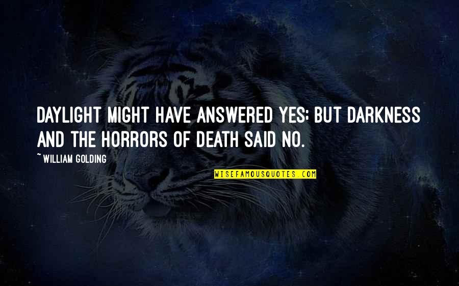 Horrors Quotes By William Golding: Daylight might have answered yes; but darkness and