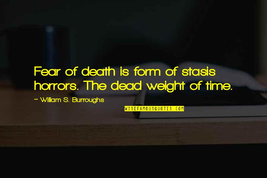 Horrors Quotes By William S. Burroughs: Fear of death is form of stasis horrors.