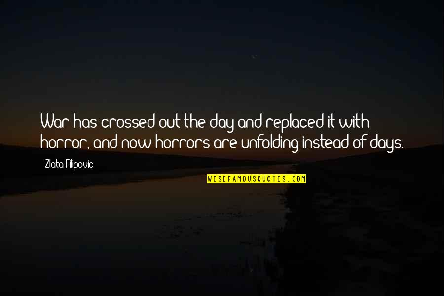 Horrors Quotes By Zlata Filipovic: War has crossed out the day and replaced