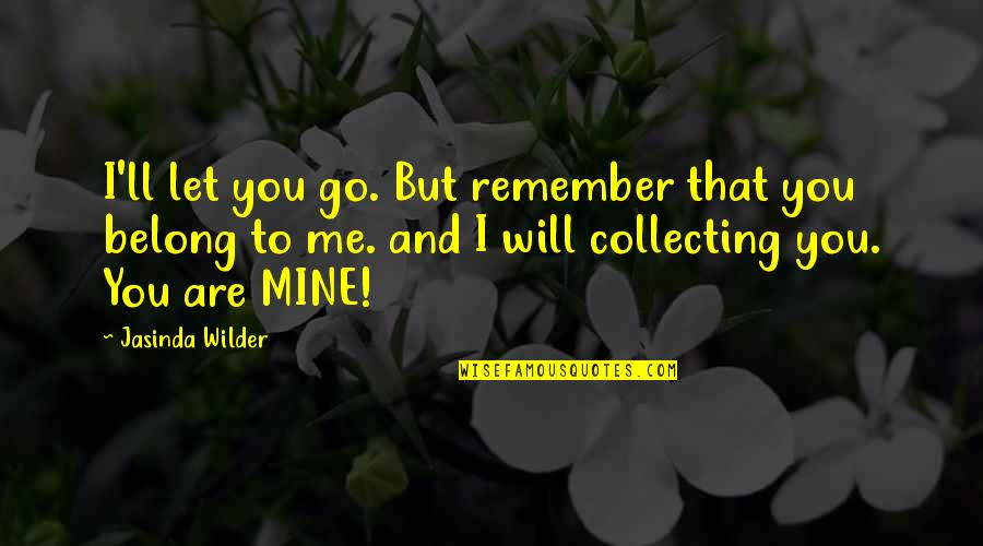Horse And Wagon Quotes By Jasinda Wilder: I'll let you go. But remember that you