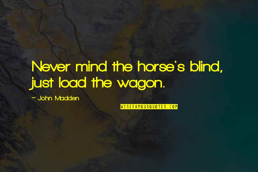 Horse And Wagon Quotes By John Madden: Never mind the horse's blind, just load the