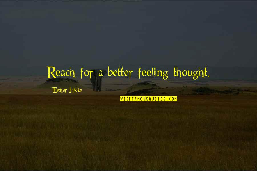Horse Eventing Quotes By Esther Hicks: Reach for a better feeling thought.