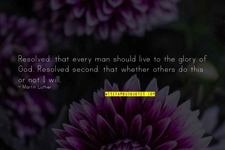 Horse Eventing Quotes By Martin Luther: Resolved: that every man should live to the