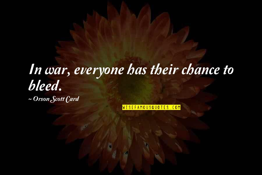 Horse Eventing Quotes By Orson Scott Card: In war, everyone has their chance to bleed.