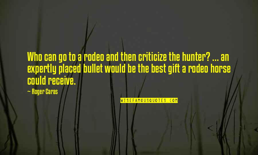 Horse Hunter/jumper Quotes By Roger Caras: Who can go to a rodeo and then