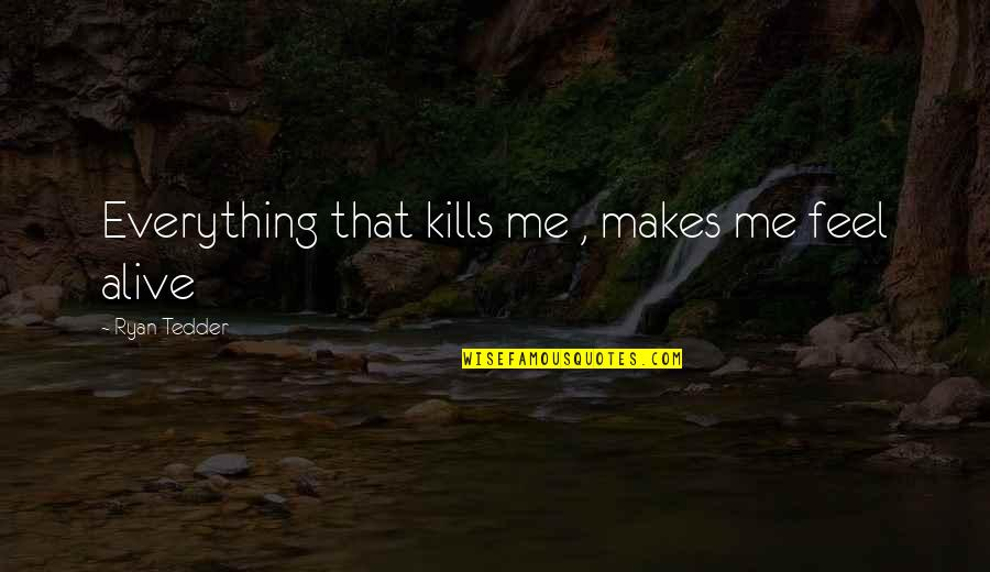 Horse Race Track Quotes By Ryan Tedder: Everything that kills me , makes me feel