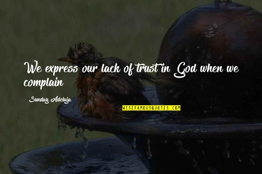 Horse Race Track Quotes By Sunday Adelaja: We express our lack of trust in God